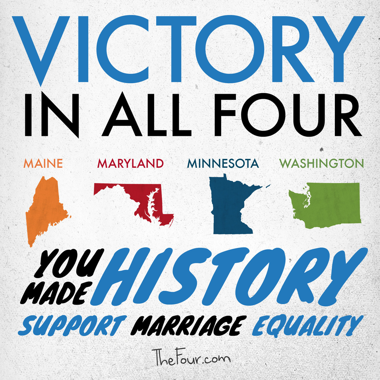 Victory in all Four: You made history! Support marriage equality. Thefour.com