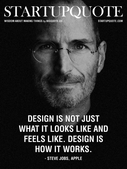startupquote:  Design is not just what it looks like and feels like. Design is how it works. - Steve Jobs, Appleby Startup Quote!
