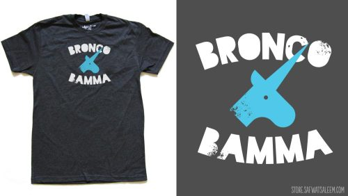 I'm getting these Bronco Bamma shirts made! But need at least 15 people to make it work. Shirt details here: http://store.safwatsaleem.com/product/bronco-bamma-t-shirt-preorder