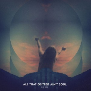 tobfunker:  Luk&Fil – All That Glitter Ain't Soul (Album review)