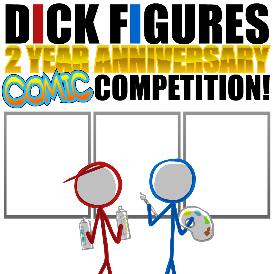 edskudder:  ATTENTION DICK FIGURES FANS!!! In honor of the show's upcoming 2-year anniversary we're holding a COMIC COMPETITION!! Draw and submit a 3-panel comic of anything you want from the Dick Figures universe, send it to us using our submission page, and we'll animate the winning comic as a Dick Figures short!!! The deadline is November 18th, 10AM (PST) and please only stick to Official Dick Figures Characters. Check out the official rules and page HERE! Okay, now tell your friends and get out your art supplies!!!!! LET'S MAKE SOME COMICS!!!!!!!!!!!!!!!!!!!!!!!!
