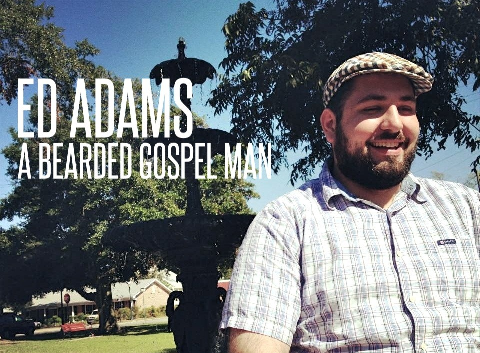 Ed Adams is a bearded gospel man.
