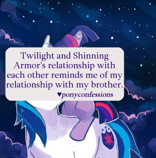 "ponyconfessions:  Twilight and Shinning Armor's relationship with each other reminds me of my relationship with my brother.  The ""My BBBFF"" song stabs me in the heart every time I hear it because it reminds me of how things used to be with my brother before the divorce. Now, we hardly speak. The first time I heard that song I literally broke down and cried."