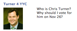 "[ad text: ""Who is Chris Turner? Why Should I Vote for Him?""  Chris Turner is the Green Party candidate in the by-election for Calgary-Centre Member of Parliament] Every time I see this ad I wonder about those who have clicked Like because they relate to the question vs those who support Chris Turner."