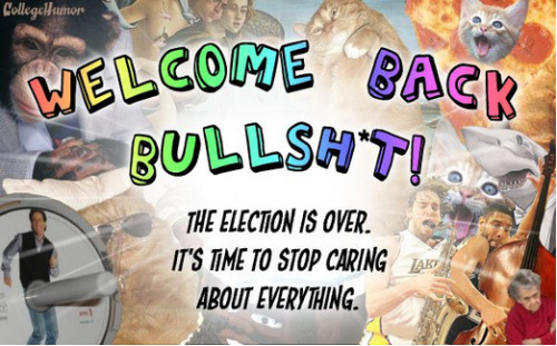 collegehumor:  Welcome Back, Bullsh*t! [Click for more] The election is over! Time to celebrate the end of serious election news and a return to Regular Internet with this massive page of inexplicable internet bullsh*t!!!