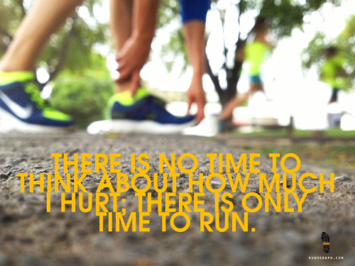 There is no time to think about how much I hurt; there is only time to run.