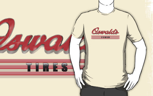"hayleythehatter:  ""Oswald's Tires"" T-Shirts & Hoodies by hayleythehatter 