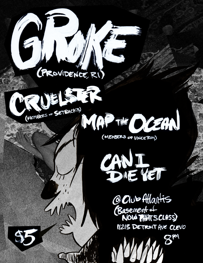 kevinczap:  Come to this fucking show, Cleveland. GROKE, Cruelster, Map the Ocean and Can I Die Yet - Club Atlantis November 20th, 8pm. 5 bucks.  so good too good