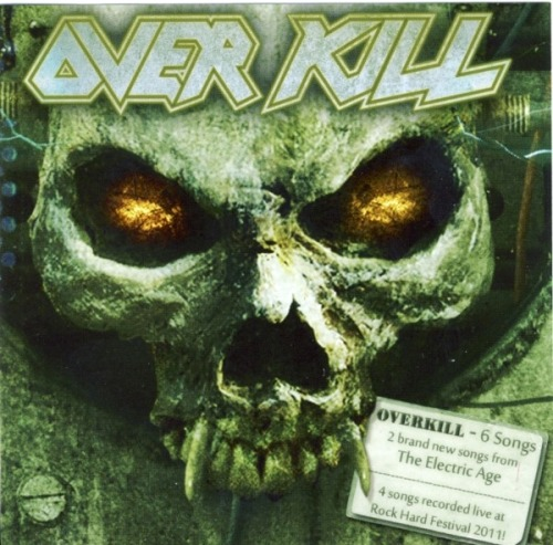 tay-disco-rayado:  Overkill6 Songs EP 20121. Electric Rattlesnake 06:202. Wish Your Where Dead 04:203. Give A Little (live @ Rock Hard Festival 2011) 05:084. Bring Me The Night (live @ Rock Hard Festival 2011) 05:195. Death Rider (live @ Rock Hard Festival 2011) 03:566. The Beast Within (live @ Rock Hard Festival 2011) 04:19Download HERE!