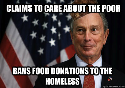 Bloomberg bans food donations to the homeless From CBS New York:   Mayor Michael Bloomberg's food police have struck again! Outlawed are food donations to homeless shelters because the city can't assess their salt, fat and fiber content, reports CBS 2's Marcia Kramer.
