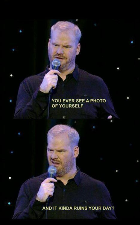 ^^^ All the time!  I openly hate pretty much every picture of me and as I've mentioned on here a few times, i can go days without looking in a mirror, I do not enjoy seeing images of myself - I even avoid catching a glimpse in windows if I can.