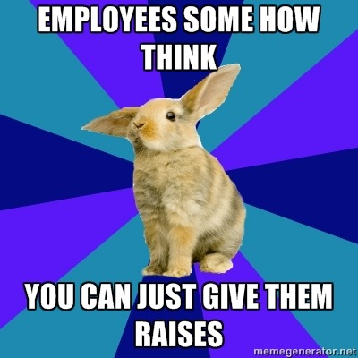 "Top Text: ""Employees some how think""Bottom Text: ""you can just give them raises""]"