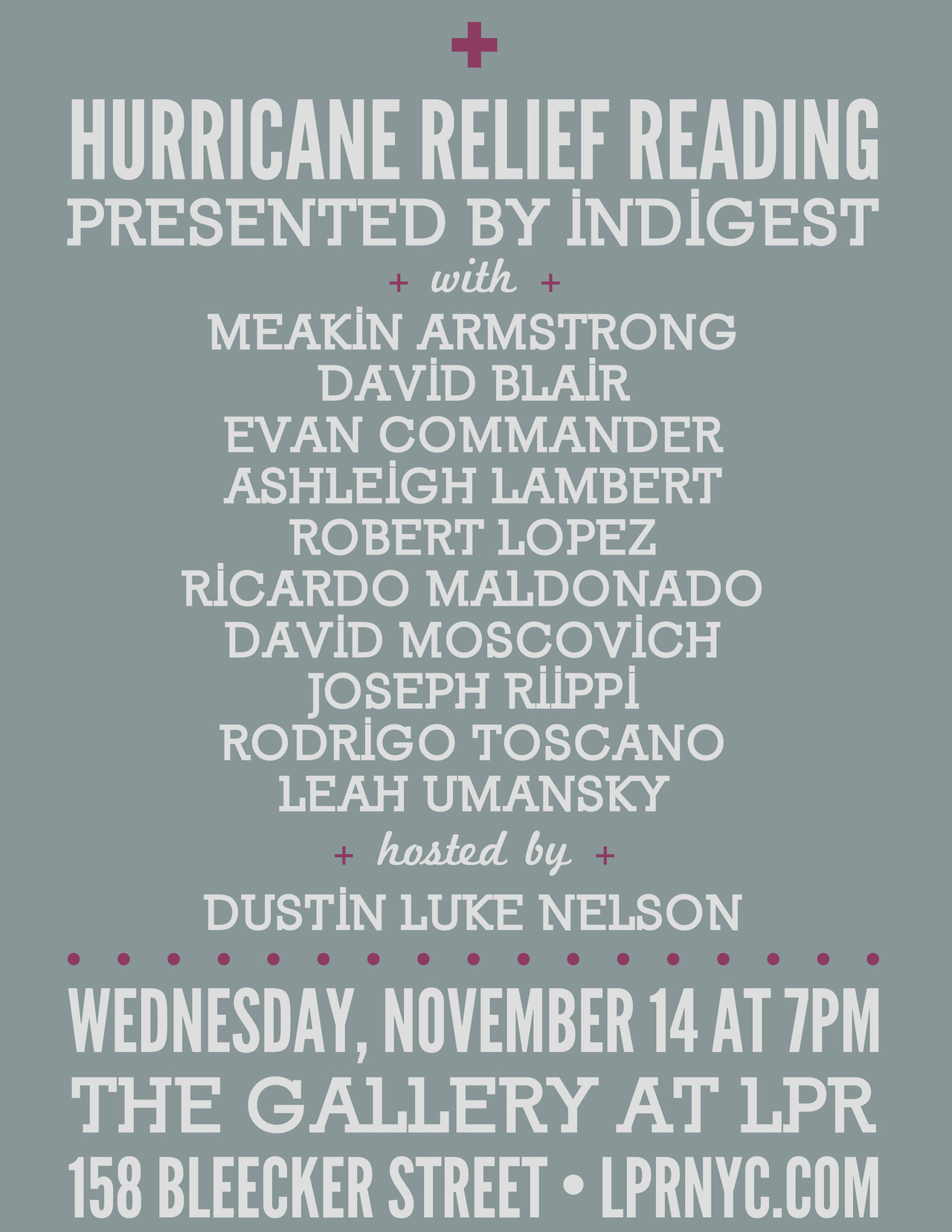 InDigest is throwing a relief benefit for victims of Hurricane Sandy. The reading is free to attend, but they'll be taking donations at the door and donating 15% of the bar to relief efforts. There will also be a book table with tons of books from authors who are reading and many who are not. 100% of proceeds on the books will benefit victims of the hurricane. Books will be available fromKay Ryan (signed), Joseph Riippi, Courtney Elizabeth Mauk (signed), Brad Liening, Leigh Stein (signed), Robert Gibbons, Leah Umansky, InDigest Editions, and more. Readers include Meakin Armstrong, David Blair, Evan Commander, Ashleigh Lambert, Robert Lopez, Ricardo Maldonado, David Moscovich, Dustin Luke Nelson, Joseph Riippi, Rodrigo Toscaño, Leah Umansky, and more.