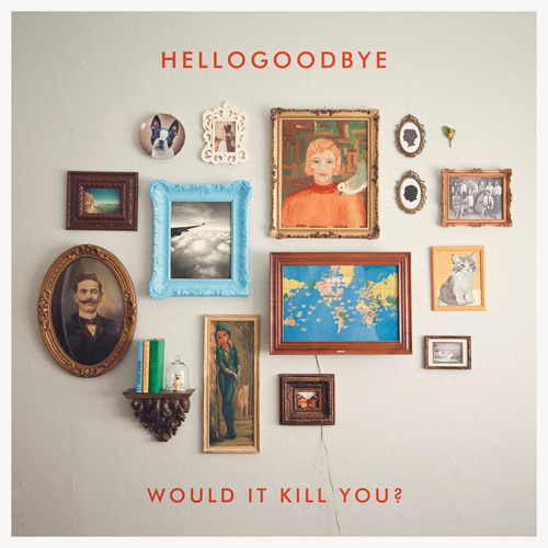 "Hellogoodbye - ""Would It Kill You?"" Deluxe Edition"