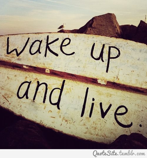 upliftingquotesite:  Inspirational Quotes  Wake Up !!!