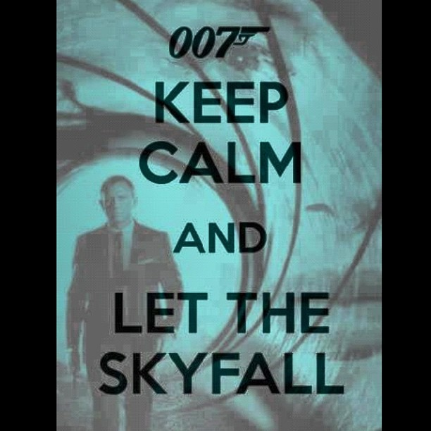 Everyone… #KeepCalm and Let The #Skyfall #007 #JamesBond #Friday #Movie