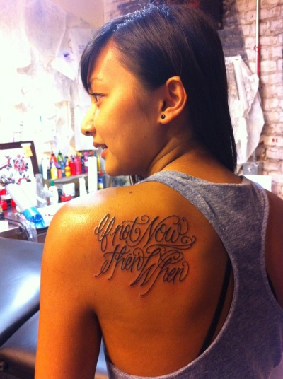 "fuckyeahtattoos:  ""If not now then when"" This saying hits home for me. It is a self motivator, as to where if I am not going to do it now, then when am I ever going to do it in my life.  Done by Megan Wilson. Analog Tattoo. San Jose CA.   This has just become my personal mantra :)"