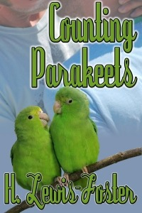 Counting Parakeets by H. Lewis-Foster is now available in e-book format!  Pete is a doctor. He's working the night shift, and desperately needs to get some sleep. But he hasn't a chance, with Ollie, a chattering parakeet who's decided to perch on Pete's gate post. He finally cracks and follows the bird to a classy house on the far side of town, where he finds Ollie's owner, Andy, hanging upside-down.  Delightful as Andy is, Pete's too tired to be tempted by the performance artiste, who promises to keep Ollie under control. But Pete's curious to know … What does a performance artiste do exactly? There's only one way to find out.  Read an excerpt or buy a copy today!