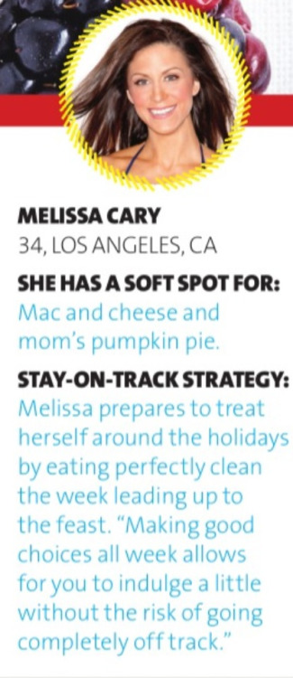 "Melissa Cary's Holidays Stay-On-Track Strategy: ""MAKING GOOD CHOICES ALL WEEK ALLOWS FOR YOU TO INDULGE A LITTLE WITHOUT THE RISK OF GOING COMPLETELY OFF TRACK."""