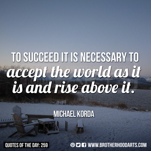 "[syahid] Quotes Of Day: 259: ""To succeed it is necessary to accept the world as it is and rise above it."" - Michael Korda"