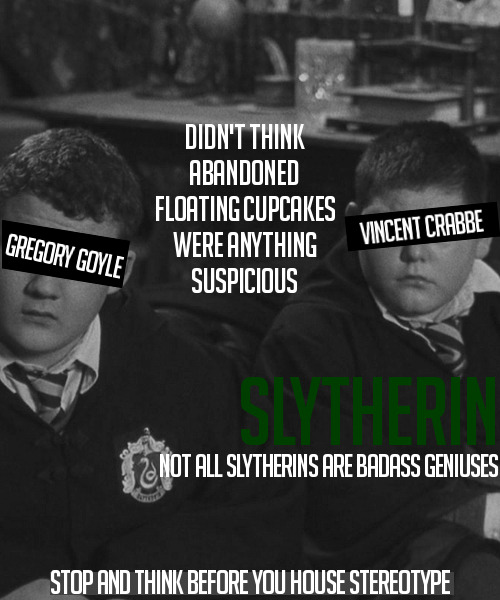 Not all Slytherins are badass geniuses. Stop and think before you house stereotype.