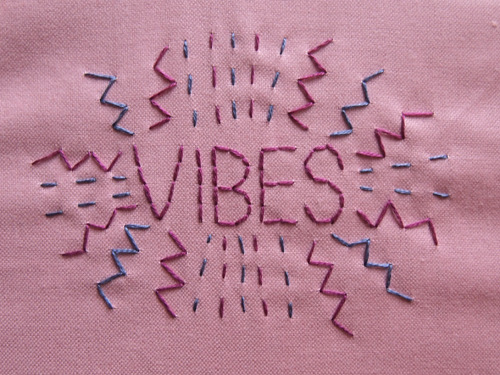gypsyfolly:  andsewfortoday:  DAY TWO HUNDRED AND SEVENTY TWOvibes (plural of vibe) noun 1. a distinctive emotional atmosphere; sensed intuitively <2 strands on polycotton>  x