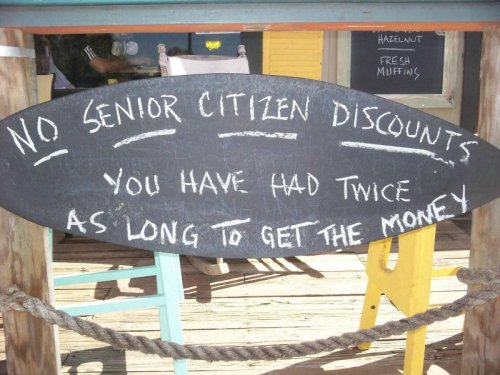 No Senior Citizen Discount  That's what you get for being old, you old man!