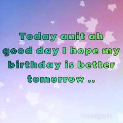 *ْ Today anit ah good day I hope my birthday is better tomorrow ..     | Created with the free @Versagram App! #fall #versagram #versalove ♥