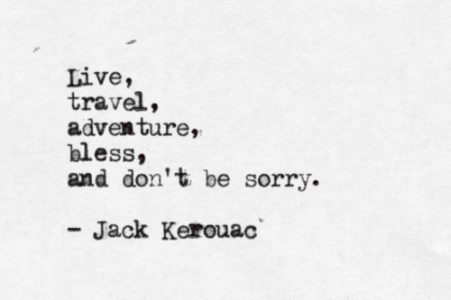 gidsy:  Wise words from Mr. Kerouac.  Happy Monday, all. Keep Exploring.  Live your life to the fullest