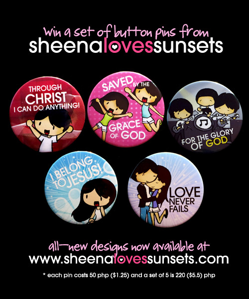 "SHEENA LOVES SUNSETS GIVEAWAY! We're giving away a set of the all-new Sheena Loves Sunsets button pins! Perfect as gifts to your friends this Christmas. Here's how you can win a free set! HOW TO WIN A SET OF BUTTON PINS: Reblog this post on Tumblr Follow Sheena Loves Sunsets on Tumblr Answer this question by replying to this post: ""What will you do with the pins if you win them?"" (ex. Give one each to my blockmates, etc.) CONTEST DETAILS: Contest is from November 13-23 only, so reblog now! Contest is open to all residents of the Philippines only. There will only be ONE (1) winner and shipping is free! You may reblog as much as you want BUT you cannot reblog 3x straight. It has to be spread out. Make sure you follow ALL THREE (3) requirements! And when you reblog, DO NOT change or remove any part of the text, including the photo link! Let's go!"