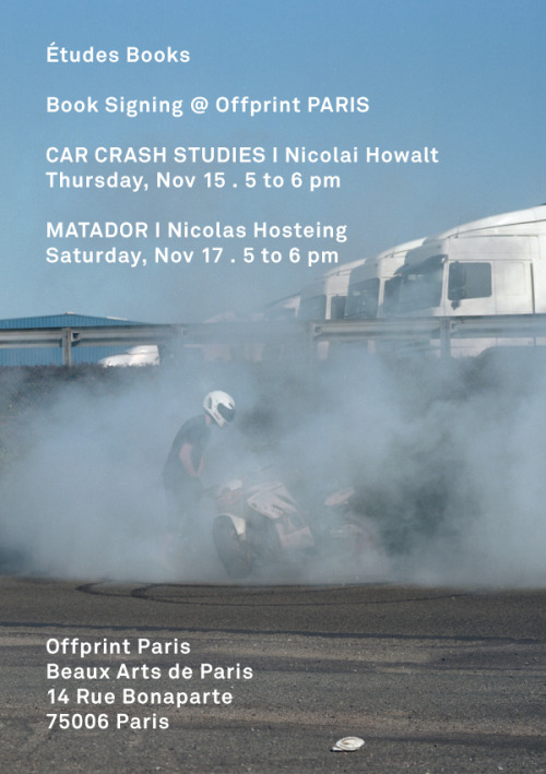 "Études Books Signing @ Offprint Projects Paris 2012CAR CRASH STUDIES I Nicolai  Howalt Thursday, Nov 15 . 5 to 6 pmMATADOR I Nicolas HosteingSaturday, Nov 17 . 5 to 6 pmOffprint Paris Beaux Arts de Paris14 Rue Bonaparte75006 Paris"" Paris est magique ! ""© Photography by Nicolas HosteingExcerpt from the book Matador, published by Études Books , September 2012To follow Études Studio, sign up to the newsletter :http://www.etudes-studio.com/newsletter/"