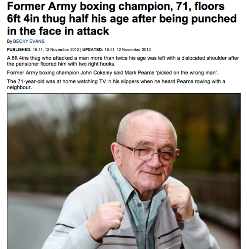 awesomeness2:  royalmilitary:  Former Army boxing champion John Cokeley, 71, floored Mark Pearce twice after the 34-year-old tried to attack the pensioner [Full Story]  YES.