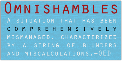 "futurejournalismproject:  Omnishambles The Oxford English Dictionary's 2012 word of the year is ""omnishambles"".  Although omnishambles is still most commonly used in political contexts, usage has evolved rapidly in other contexts to describe any debacle or poorly managed situation. Omnishambles, derived from omni- ('all') and shambles ('a state of total disorder'), has given rise to its own derivative, omnishambolic, indicating that potentially this is a word with staying power.  The OED's US counterpart, the Oxford American Dictionary, has chosen ""GIF"" as its word of the year. Takeaway: The English are pessimistic while Americans are optimistically distracted by kittehs."