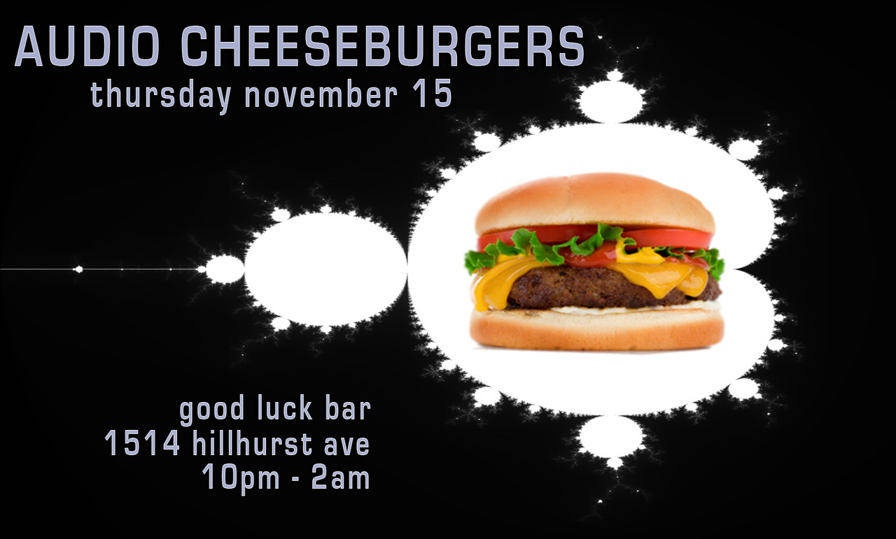 audiocheeseburgers:  It's finally November. The weather is surprisingly cool. There's an infinite number of possibilities in your life to keep you warm on a Thursday night, but only one is Audio Cheeseburgers. I'll be standing at the sonic grill of the Good Luck Bar in Los Feliz on Thursday, November 15, spinning my regular cuts of audio beef: Classic Surf Rock and British Invasion Tunes Funk and Soul Stunners Modern Lo-Fi and Punk Rockers And plenty of other assorted tracks So come on down, get connected and find some late-night refuge from the chilly night air with beverages, tunes and conversation. Music begins at 10. Still chill. Still unpretentious.  I've been thinking a lot about infinity and the infinite nature of life and how we're all connected and how we can all get connected and Audio Cheeseburgers seems like a good place to start so if you can please come on down on Thursday and have a time because who knows how many we've got left.