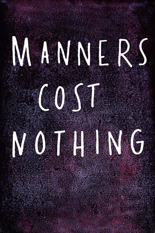jaymug:  Manners cost nothing.