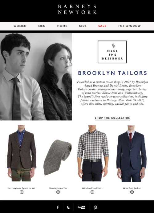 "Barneys selects Brooklyn Tailors for their ""Meet the Designers"" email - sent November 6, 2012 to Barneys subscribers."