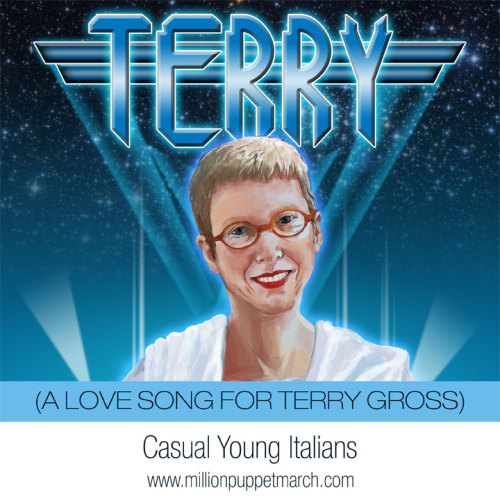 If you love NPR's Fresh Air and you love Terry Gross, you're wrong, because we love her more. Casual Young Italians wrote this song in support of the Million Puppet March and in support of public broadcasting.  Do you know what inspired the album cover art? Download the song.
