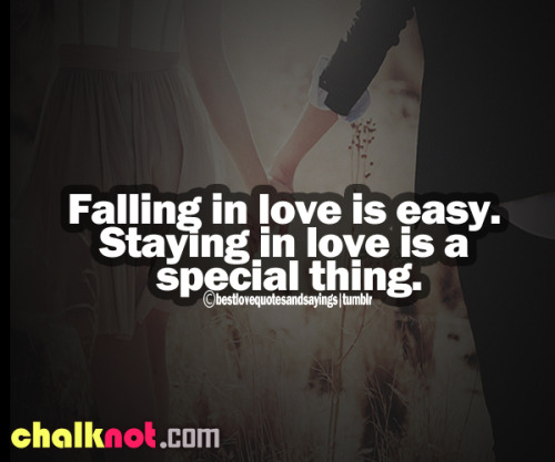 Falling in love is easy. Staying in love is a special thing. follow best love quotes for more