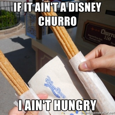 If it ain't a Disney churro I ain't hungry