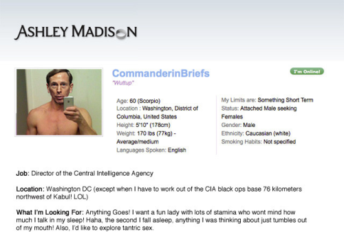 General Petraeus' Ashley Madison Profile The CIA director resigned due to a sex scandal, but our investigators found his TOP SECRET Ashley Madison profile. Read his whole profile here!