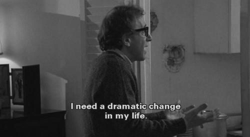 teacoffeeandvodka:  'i need a dramatic change in my life' - Woody Allen