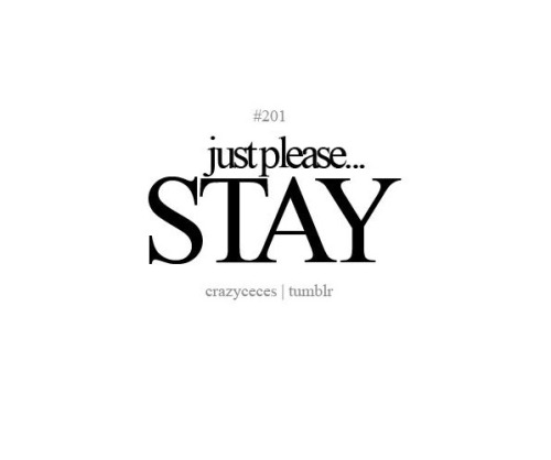 #201 ~ Just please…STAY