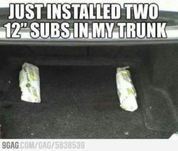 "9gag:  Just installed two 12"" subs in my trunk"