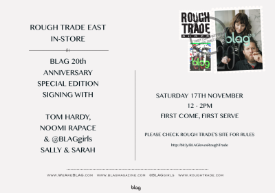 2012 | 17th November. This. Saturday.  Sally & Sarah are signing #BLAGis20 with Tom Hardy and Noomi Rapace at Rough Trade East. Come along! Click the invitation for details.  We're going to have a good time.