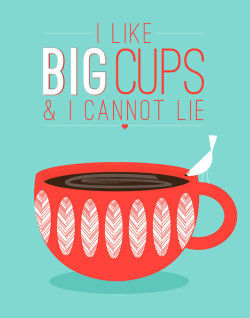 punkkimono:  I like big cups and I cannot lie.