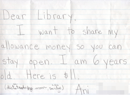 Only the loveliest thing ever: 6-year-old Ani sends the Seattle Public Library her allowance to keep the library open. More on children and the love of libraries here.