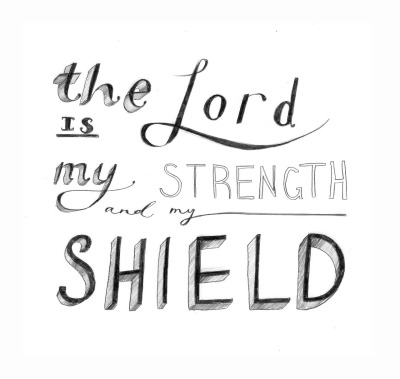 "godmoves:  ""The Lord is my strength and my shield"" Psalm 28 vs 7"