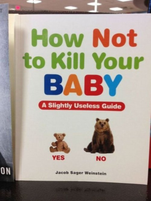 How Not to Kill Your Baby It's as easy as not owning a bear