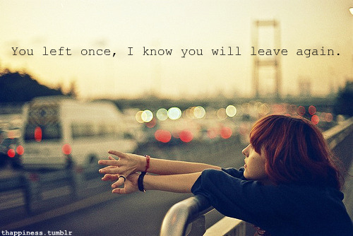 bestlovequotes:  (via You left once, I know you will leave again | Best Tumblr Love Quotes)