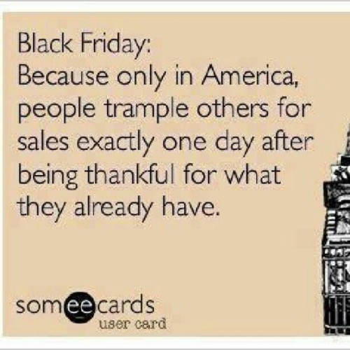 #thanksgiving #blackfriday #America #wereselfish #haha